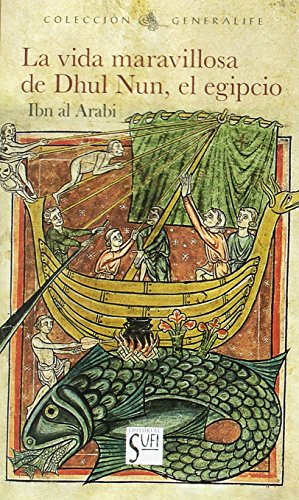 La vida maravillosa de Dhul Nun. El egipcio (GENERALIFE) por IBN AL ARABI