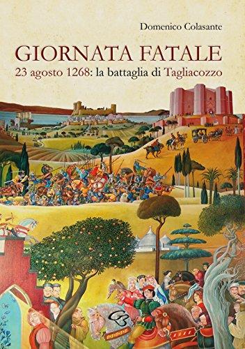 scaricare ebook gratis Giornata fatale. 23 agosto 1268: la battaglia di Tagliacozzo PDF Epub