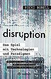 disruption - Das Spiel mit Technologien und Paradigmen