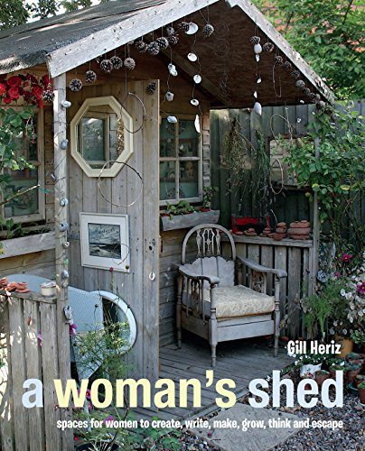A Woman's Shed: Spaces for Women to Create, Write, Make, Grow, Think, and Escape por Gill Heriz
