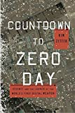 Countdown to Zero Day: Stuxnet and the Launch of the World's First Digital Weapon: Written by Kim Zetter, 2014 Edition, Publisher: Crown Business [Hardcover]