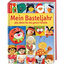 Mein Basteljahr: 365 Ideen für die ganze Familie.  Das superdicke Familienbastelbuch für wenig Geld! 365 x Spass und Kreativvergnügen
