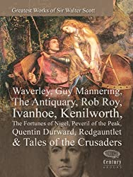 Greatest Works of Sir Walter Scott: Waverley, Guy Mannering,The Antiquary,Rob Roy, Ivanhoe, Kenilworth, The Fortunes of Nigel, Peveril of the Peak, Quentin ... & Tales of the Crusaders