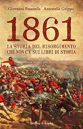 1861: La storia del Risorgimento che non c' sui libri di storia (Saggi Vol. 144)