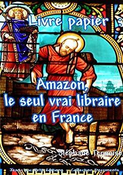 Livre papier : Amazon, le seul vrai libraire en France par [Ternoise, Stéphane]