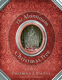 The Aluminum Christmas Tree: A Novel di [Davis, Thomas J.]