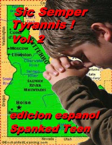 Sic Semper Tyrannis ! - Volume 2 (edicion espanol) (Sic Semper Tyrannis (edicion espanol)) por Spanked Teen