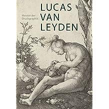 Lucas van Leyden (1489/1494-1533): Meister der Druckgraphik