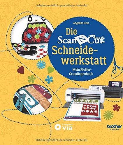 Preisvergleich Produktbild Die Brother ScanNCut Schneidewerkstatt: Mein Plotter-Grundlagenbuch (Kreativtitel)