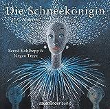 Die Schneekönigin: Hörspielmusical von Bernd Kohlhepp & Jürgen Treyz