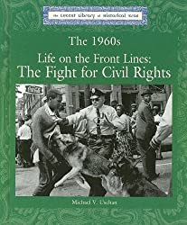 The 1960's: Life on the Front Lines, the Fight for Civil Rights (Lucent Library of Historical Eras) by Stuart Kallen (2004-02-13)