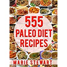 555 Paleo Diet Recipes: 555 Tasty And Healthy Paleo Diet Recipes,(Paleo Diet, Paleo Diet Cookbook, Paleo Diet Recipes, Paleo Diet For Beginners, Paleo Diet To Lose Weight) (English Edition)