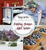 Frühling, Sommer, Äpfel, Winter: Das kreativ-köstliche Jahreszeitenbuch