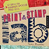 Print and Stamp Lab: 52 Ideas for Handmade, Upcycled Print Tools (Lab (Quarry Books))