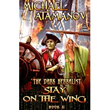 Stay on the Wing (The Dark Herbalist Book #2) LitRPG series (English Edition)