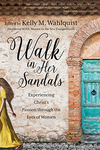Walk in Her Sandals: Experiencing Christ's Passion through the Eyes of Women (English Edition)