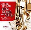 Atem - Klang der Seele: Mit Orgel und Saxophon