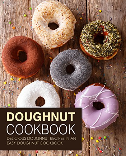 Doughnut Cookbook: Delicious Doughnut Recipes in an Easy Doughnut Cookbook (2nd Edition) (English Edition)