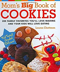 Mom's Big Book of Cookies: 200 Family Favorites You'll Love Making and Your Kids Will Love Eating by Lauren Chattman (2006-08-15)
