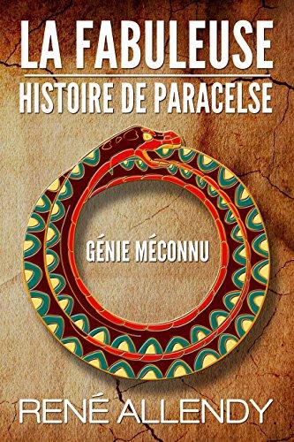 La Fabuleuse histoire de Paracelse :  Edition revue corrigée  annotée