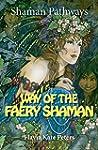 Shaman Pathways - Way of the Faery Sh...