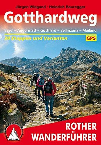 Gotthardweg: Basel - Andermatt - Gotthard - Bellinzona - Mailand. 30 Etappen und Varianten. Mit GPS-Tracks (Rother Wanderführer)