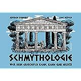 Schmythologie: Wer kein Griechisch kann, kann gar nichts