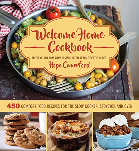 welcome-home-cookbook-450-comfort-food-recipes-for-the-slow-cooker-stovetop-and-oven