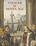 Voyager au Moyen Age : Musée de Cluny - Musée national du Moyen Age, 22 octobre 2014-23 février 2015