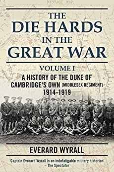 The Die-Hards in the Great War Volume I by [Wyrall, Everard]