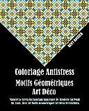 Telecharger Livres Coloriage Antistress Motifs Geometriques Art Deco Vaincre Le Stress En Coloriant Sans Faire De Broderie Au Point De Croix Avec 50 Motifs Geometriques Art Deco Irresistibles (PDF,EPUB,MOBI) gratuits en Francaise