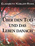 Uber den Tod und das Leben danach - Elisabeth Kübler-Ross