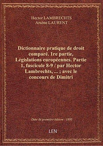 Dictionnaire pratique dedroitcomparé. 1re partie, Législations européennes. Partie 1, fascicule 8-