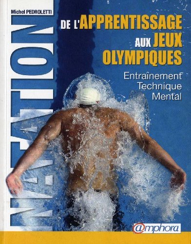 Natation - de l'Apprentissage aux Jeux Olympiques de Pedroletti Michel (9 février 2009) Broché