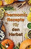 Thermomix: Ausgezeichnete Rezepte für den Herbst (Thermomix TM5 & TM31 Kochbuch) (German Edition)