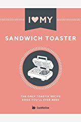 I Love My Sandwich Toaster: The only toastie recipe book you'll ever need Paperback