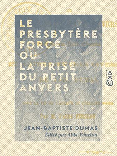 Le Presbytère forcé ou la Prise du Petit Anvers - Poème en huit chants, et autres oeuvres diverses (French Edition)