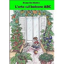 L'orto sul balcone ABC: Con progetti di orti da 2 a 40 metri quadrati (Fare l'orto Vol. 2101) (Italian Edition)