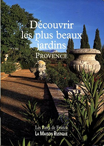 Découvrir les plus beaux jardins, Provence