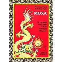 Moxa. Terapia orientale con le «Iniezioni di fuoco» (Terapie naturali)