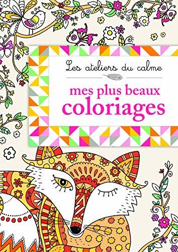 ATELIERS DU CALME - MES PLUS BEAUX COLORIAGES (Les ateliers du calme)