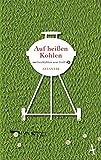 Auf heißen Kohlen: Geschichten vom Grill (Geschenkbuch - Atlantik) -
