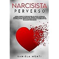 Narcisista Perverso: Guida completa per gestire il Narcisista Patologico. Impara a riconoscere il Manipolatore Affettivo…