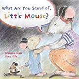 What Are You Scared of Little Mouse? by Susanna Isern (2015-08-11)