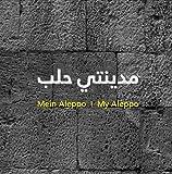MYAL   Mein Aleppo   My Aleppo: Stadtlesebuch -