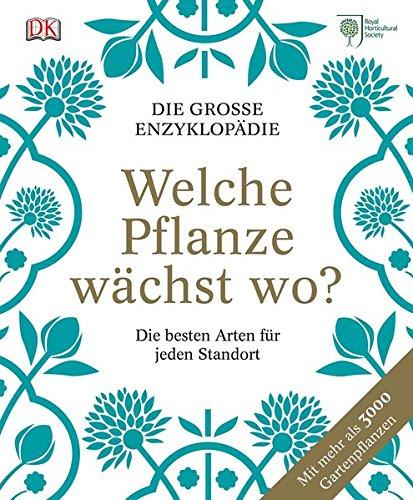 Welche Pflanze wächst wo?: Die große Enzyklopädie