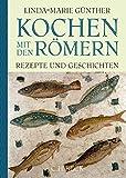 Kochen mit den Römern: Rezepte und Geschichten
