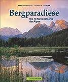Bergparadiese. Alle Nationalparks und Naturschutzgebiete in den Alpen. Fantastische Bergfotografie und Naturaufnahmen mit vielen Tourenvorschlägen in einem Bildband.