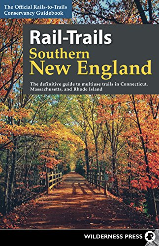 Rail-Trails Southern New England: The Definitive Guide to Multiuse Trails in Connecticut, Massachusetts, and Rhode Island