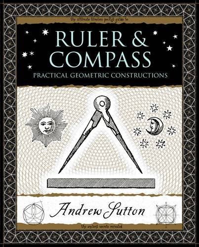 Ruler and Compass: Practical Geometric Constructions (Wooden Books) by Andrew Sutton (2009-10-22)